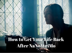 How to Get Your Life Back After NaNoWriMo