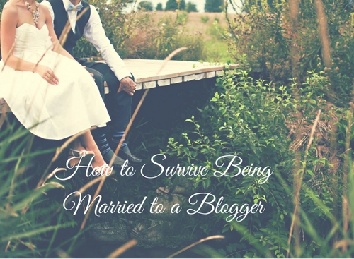 How to Survive Being Married to a Blogger