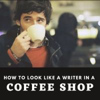 How to Look Like a Writer in a Coffee Shop #Writers #AmWriting