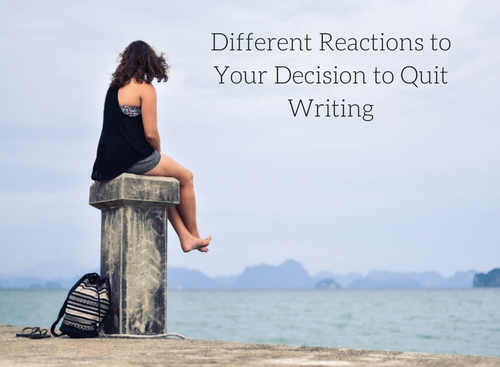 Different Reactions to Your Decision to Quit Writing