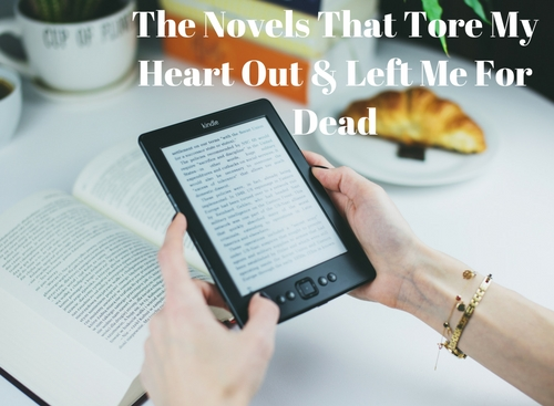 Novels That Tore My Heart Out & Left Me For Dead