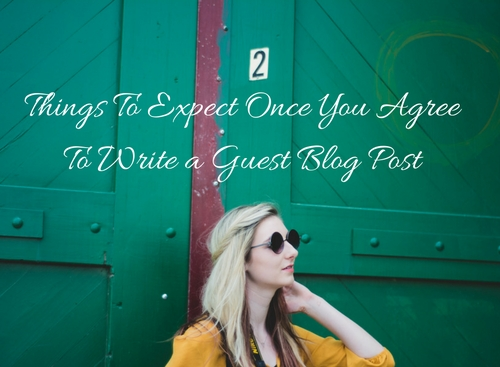Things To Expect Once You Agree To Write a Guest Blog Post
