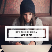 How To Sigh Like A Writer #writer #amwriting