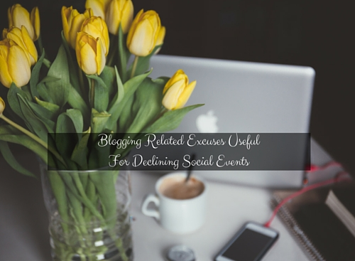 Blogging Related Excuses Useful For Declining Social Events