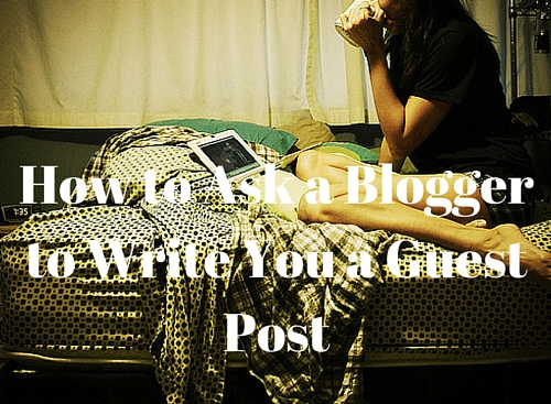 How to Ask a Blogger to Write You a Guest Post