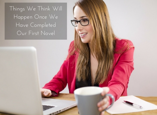 Things We Think Will Happen Once We Have Completed Our First Novel