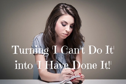 Turning 'I Can't Do It' into 'I Have Done It'