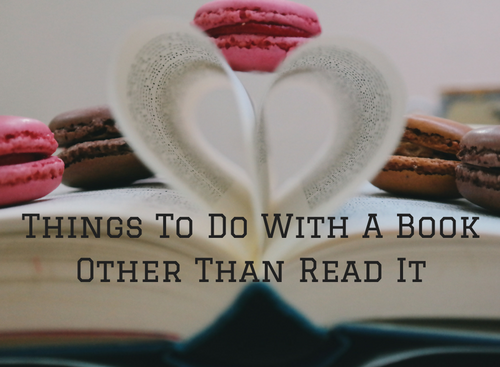 things-to-do-with-a-book-other-than-read-it
