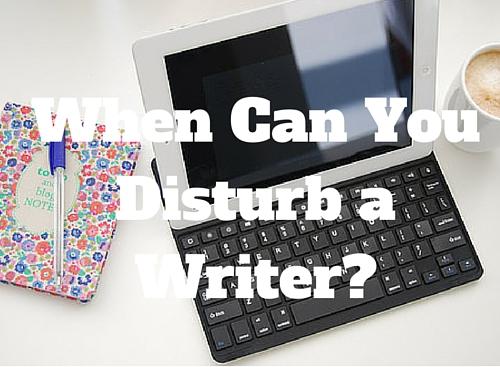 When Can You Disturb a Writer?