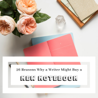 Writers: 26 Reasons Why a Writer Might Buy a New Notebook #Writer #amwriting