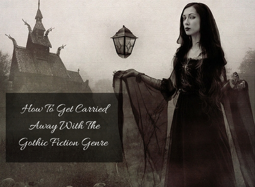 How To Get Carried Away With Gothic Fiction