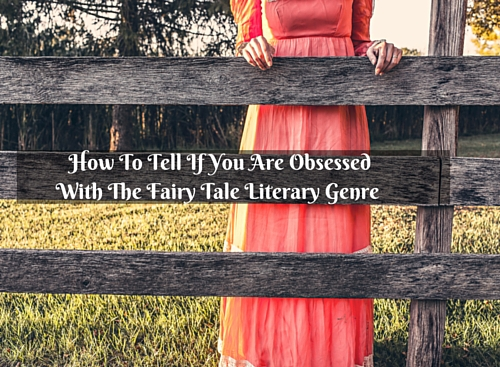 How To Tell If You Are Obsessed With The Fairy Tale Genre