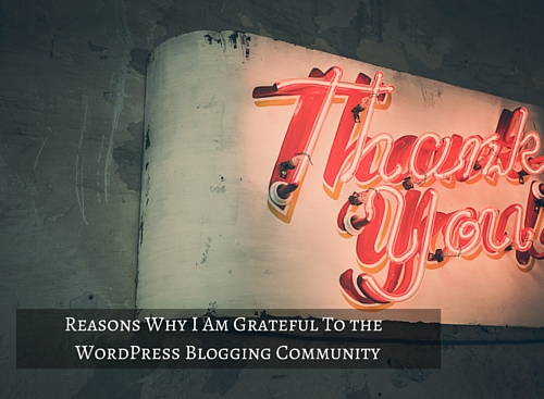 Reasons Why I Am Grateful To WordPress Blogging Community
