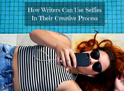 How Writers Can Use Selfies In Their Creative Process