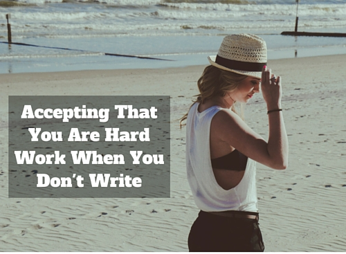 Accepting That You Are Hard Work When You Don't Write