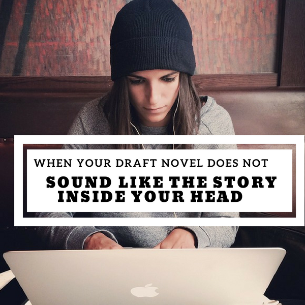 When Your Draft Novel Doesn't Sound Like the Story in Your Head #writers #AmWriting