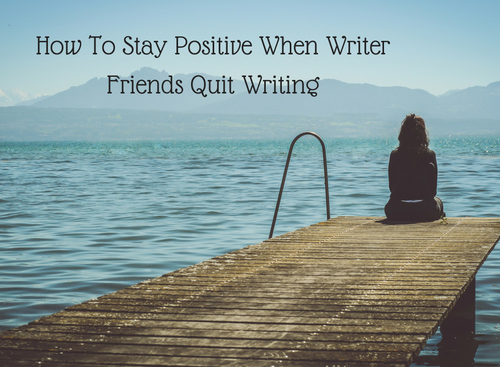 how-to-stay-positive-when-writer-friends-quit-writing