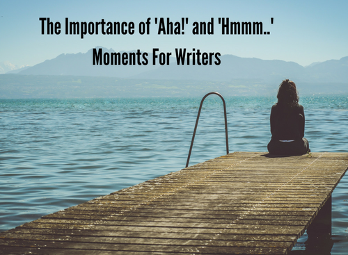 the-importance-of-aha-and-hmmm-moments-for-writers
