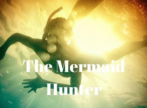 The Mermaid Hunter