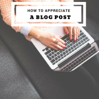How to Appreciate a Blog Post #bloggers #blogs #blogging
