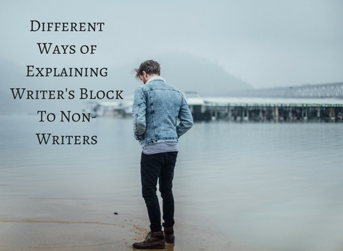 different-ways-of-explaining-writers-block-to-non-writers