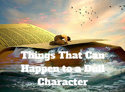 Things That Can Happen to a Dull Character