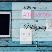 8 Wonderful Affirmations For Blogging #BloggingGals #Bloggers