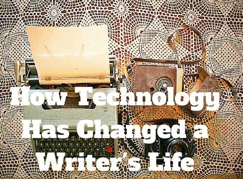 How Technology Has Changed Being a Writer