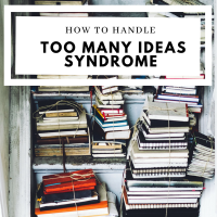 How To Handle Too Many Ideas Syndrome #Writers #WritersLife
