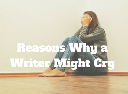 Reasons Why a Writer Might Cry