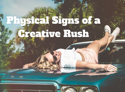 Physical Signs of a Creative Rush
