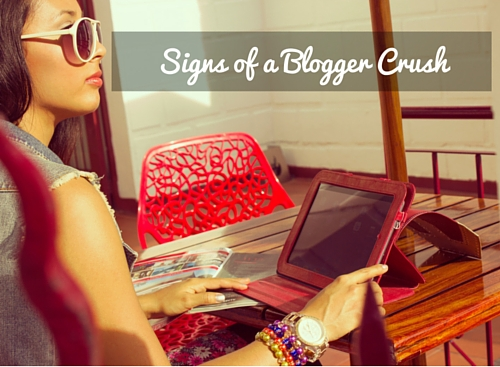 Signs of a Blogger Crush