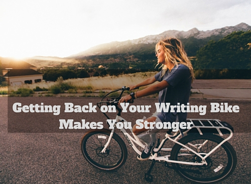 Getting Back on Your Writing Bike Makes You Stronger #writers #writing