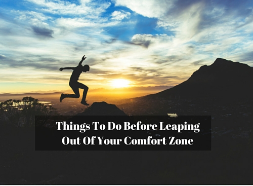 Things To Do Before Leaping Out Of Your Comfort Zone