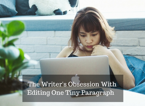 The Writer's Obsession With Editing One Tiny Paragraph #SundayBlogShare #writer
