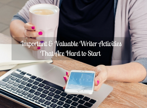 Important & Valuable Writer Activities That Are Hard To Start #writers #amwriting
