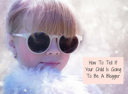 how-to-tell-your-child-will-be-a-blogger