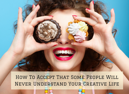 how-to-accept-that-some-people-will-never-understand-your-creative-life
