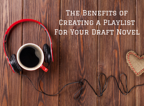 the-benefits-of-creating-a-playlist-for-your-draft-novel
