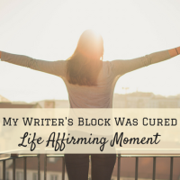 How My Writer's Block Was Cured By A Life Affirming Moment #MondayBlogs #Writer