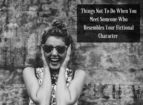 things-not-to-do-when-you-meet-someone-who-resembles-your-character-2