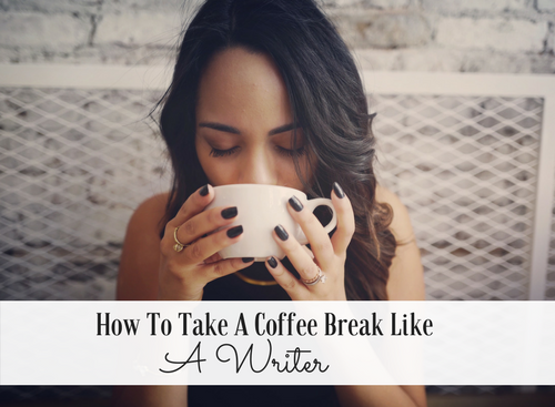Take Break Coffeebreak : How to take a coffee break like a writer monday s asmsg