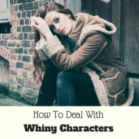 How To Deal With Whiny Characters #MondayBlogs #Writers #Author