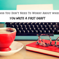 28 Things You Don't Need To Worry About When You Write A First Draft #MondayBlogs #Writers