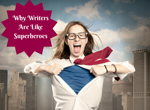 Why Writers Are Like Super Heros