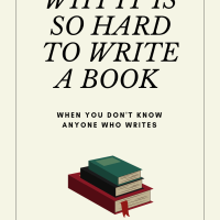 Why It Is So Hard To Write A Book When You Don't Know Anyone Who Writes  #Writer