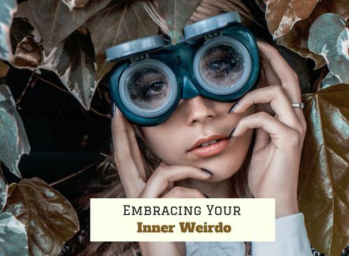 Inner weirdo, Being weird