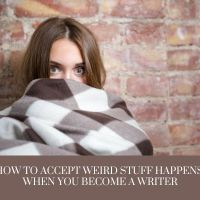 How To Accept Weird Stuff Starts Happening Once You Become A #Writer #AmWriting