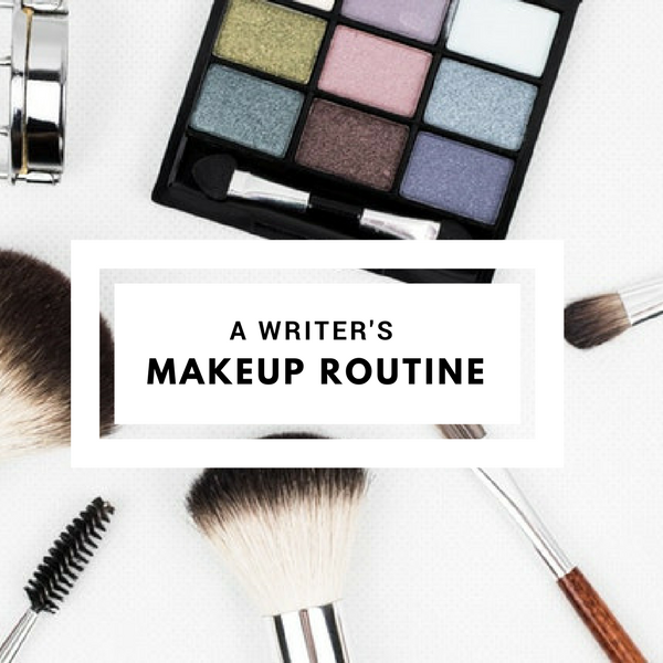 A Writer's Makeup Routine #Writers #Writer #AmWriting