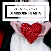 Why #Writers Need Stubborn Hearts #AmWriting #MyStubbornWriterHeart ❤️